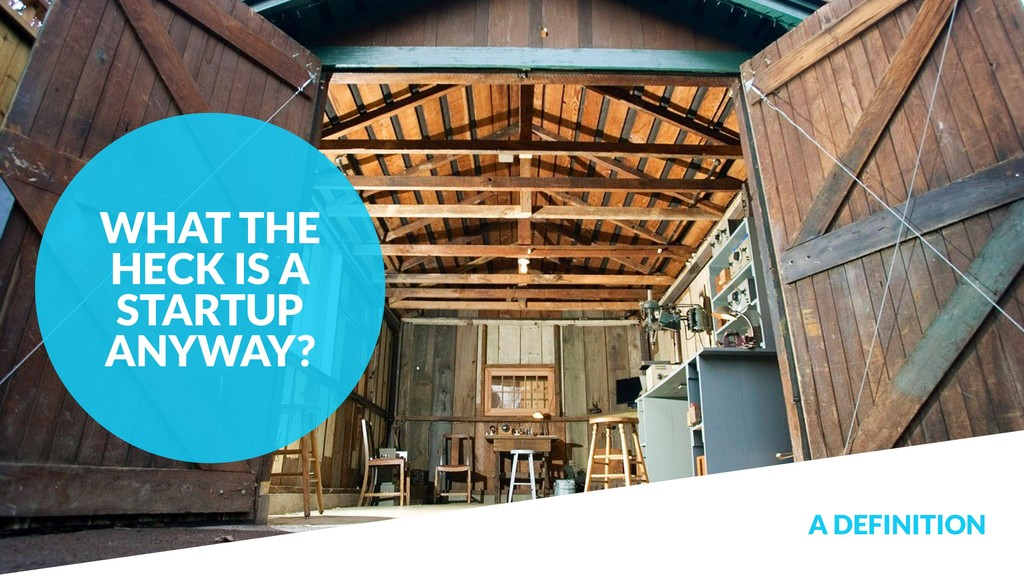 A DEFINITION WHAT THE HECK IS A STARTUP ANYWAY?