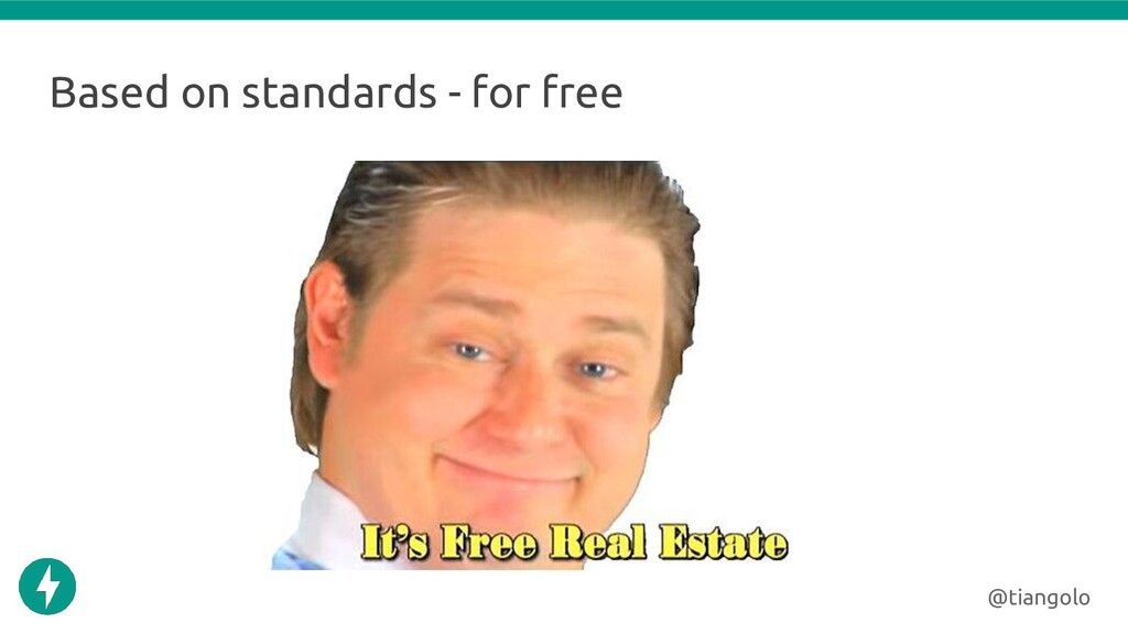 Based on standards - for free @tiangolo