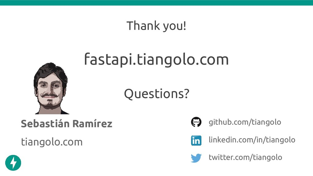 Thank you! Sebastián Ramírez github.com/tiangol...