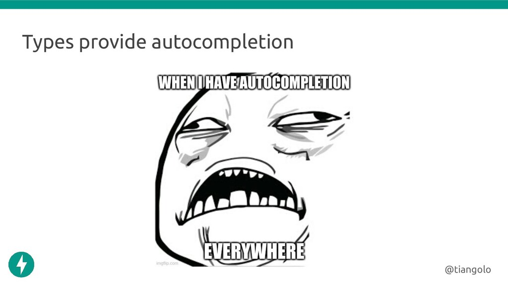 Types provide autocompletion @tiangolo