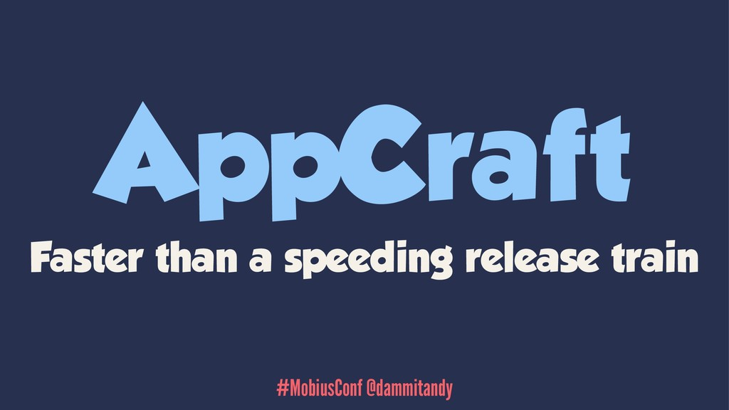 AppCraft Faster than a speeding release train #...