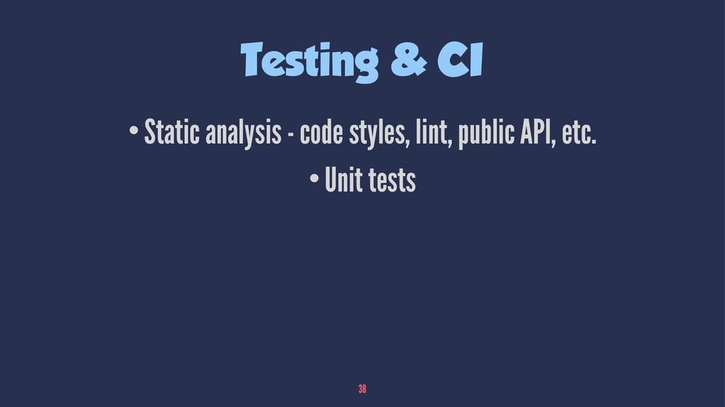 Testing & CI •Static analysis - code styles, li...