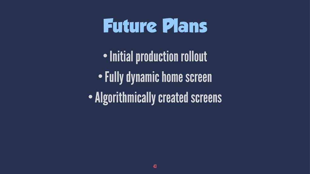 Future Plans •Initial production rollout •Fully...
