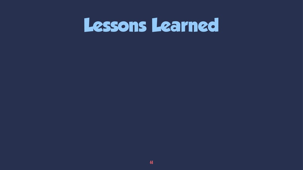 Lessons Learned 44