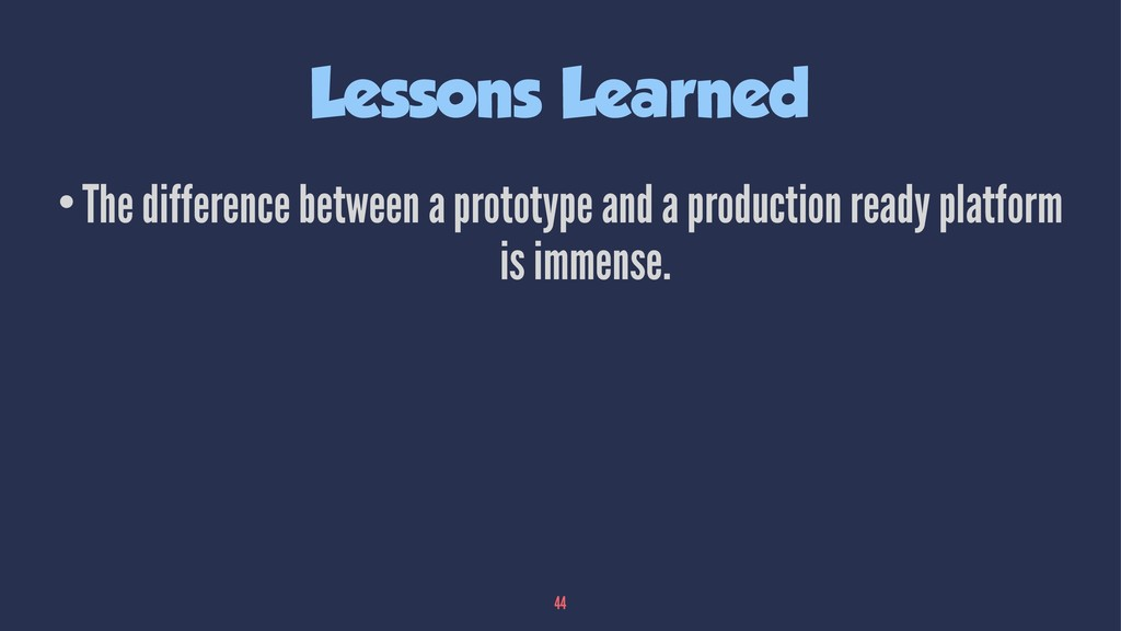 Lessons Learned •The difference between a proto...