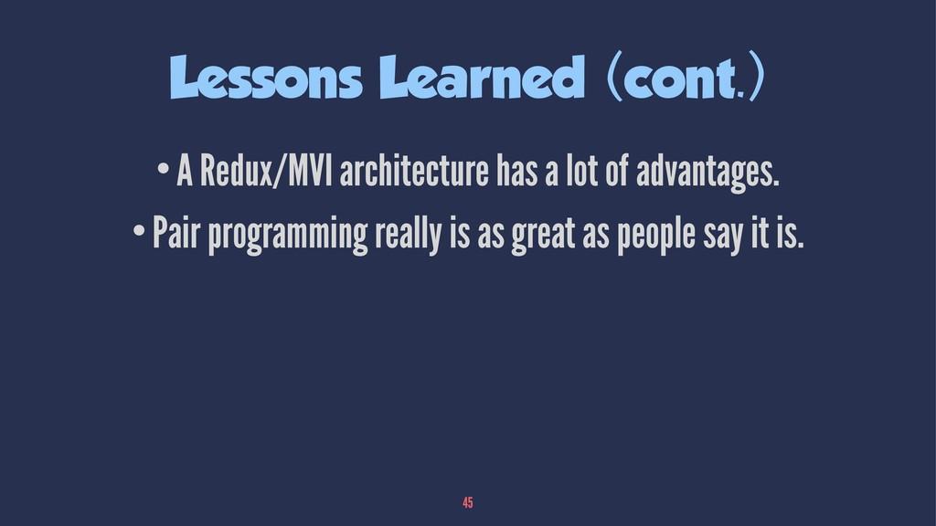 Lessons Learned (cont.) •A Redux/MVI architectu...