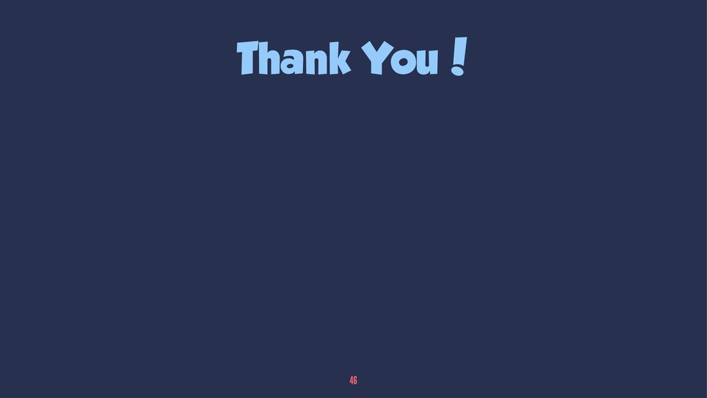 Thank You! 46