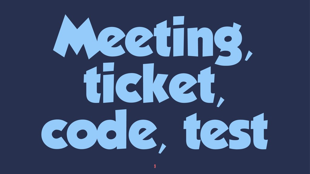 Meeting, ticket, code, test 9