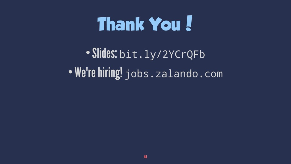 Thank You! •Slides: bit.ly/2YCrQFb •We're hirin...