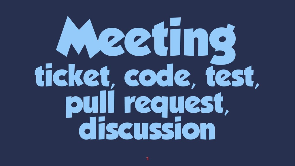 Meeting ticket, code, test, pull request, discu...