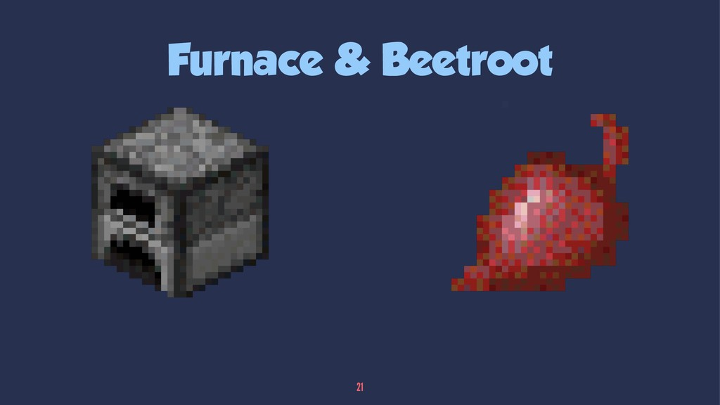 Furnace & Beetroot 21