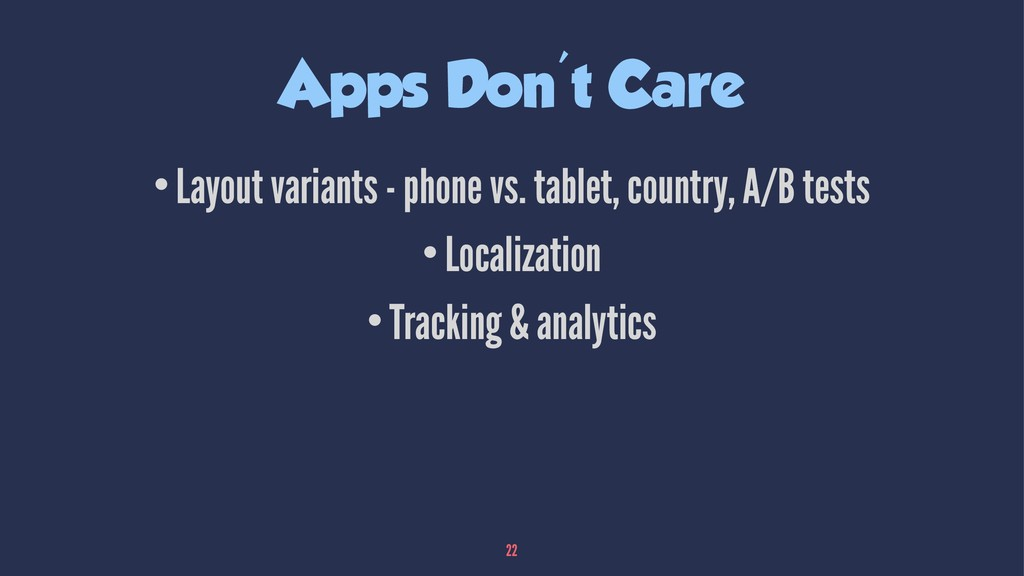 Apps Don't Care •Layout variants - phone vs. ta...