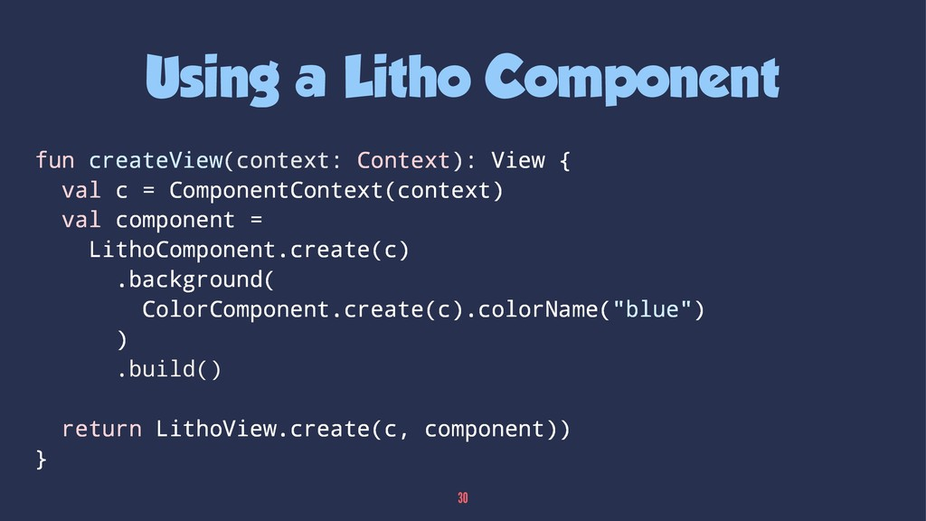 Using a Litho Component fun createView(context:...