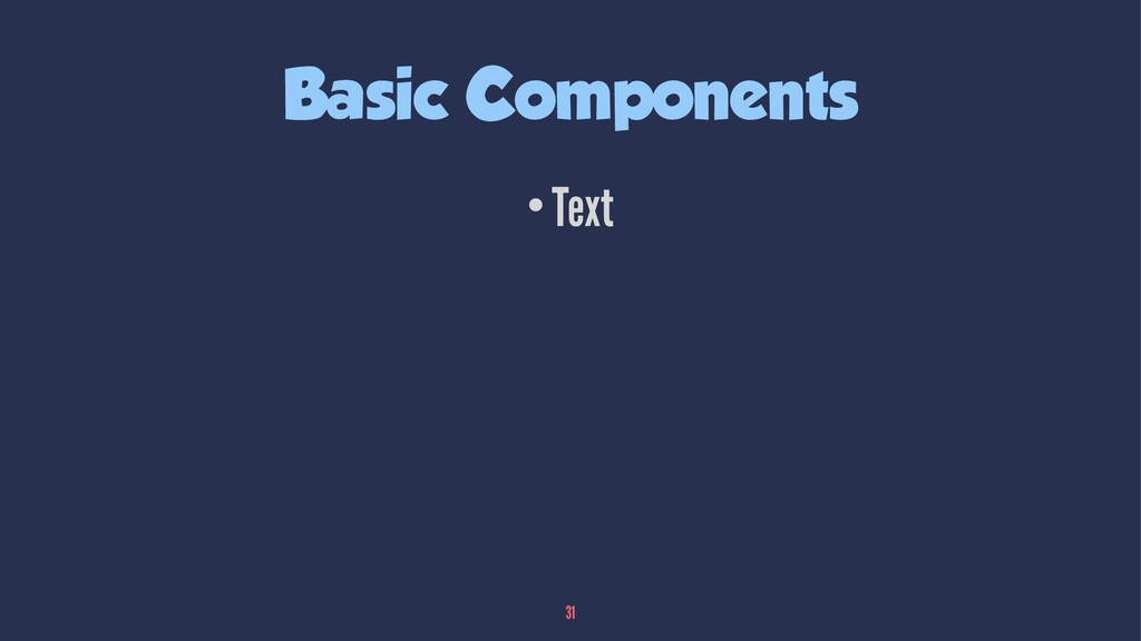 Basic Components •Text 31
