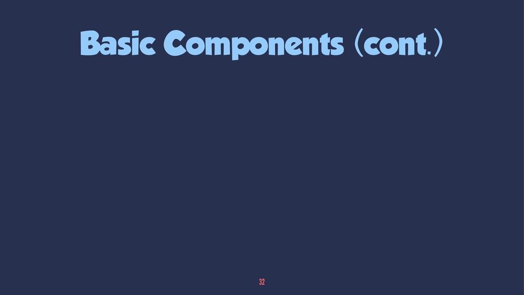 Basic Components (cont.) 32