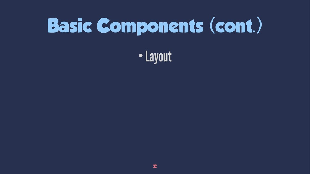 Basic Components (cont.) •Layout 32