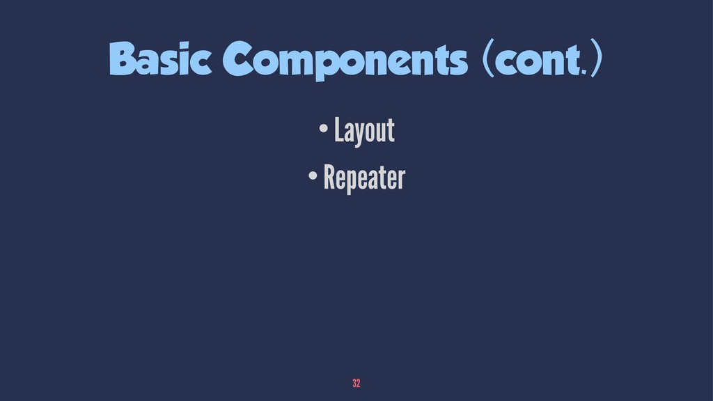 Basic Components (cont.) •Layout •Repeater 32