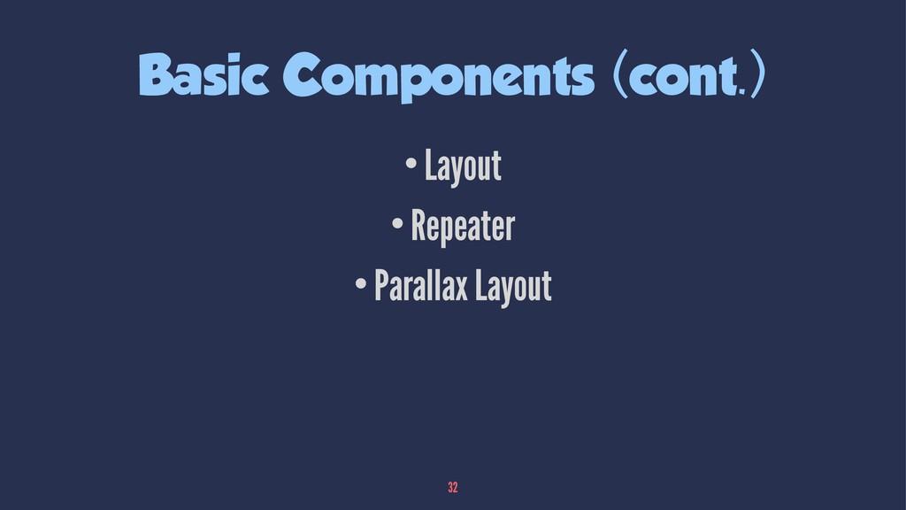 Basic Components (cont.) •Layout •Repeater •Par...