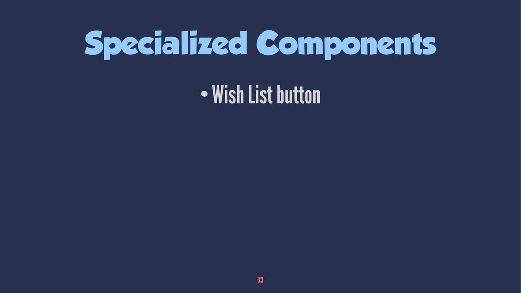 Specialized Components •Wish List button 33