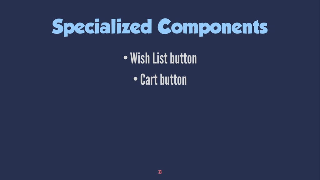 Specialized Components •Wish List button •Cart ...