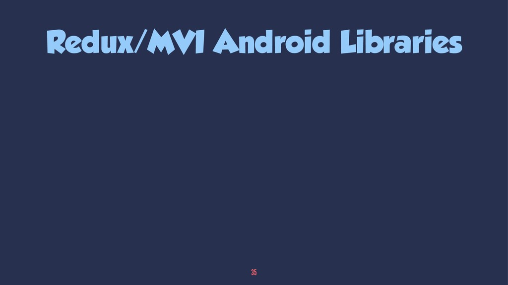 Redux/MVI Android Libraries 35