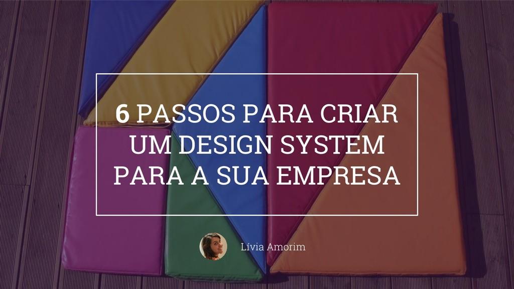 6 PASSOS PARA CRIAR UM DESIGN SYSTEM PARA A SUA...