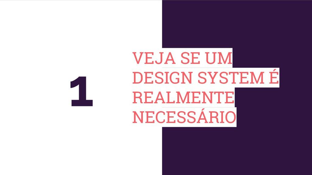 VEJA SE UM DESIGN SYSTEM É REALMENTE NECESSÁRIO...
