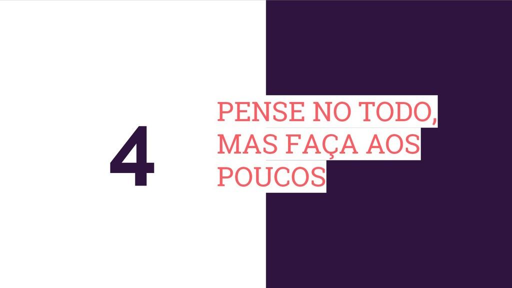 PENSE NO TODO, MAS FAÇA AOS POUCOS 4