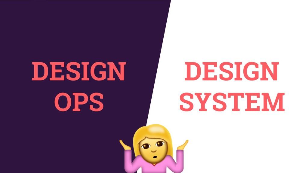 DESIGN OPS DESIGN SYSTEM