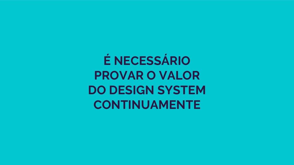 É NECESSÁRIO PROVAR O VALOR DO DESIGN SYSTEM CO...