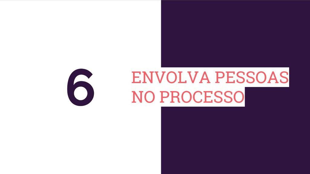 ENVOLVA PESSOAS NO PROCESSO 6