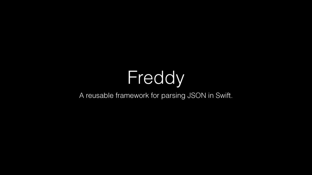 Freddy A reusable framework for parsing JSON in...