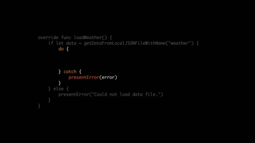 override func loadWeather() { if let data = get...