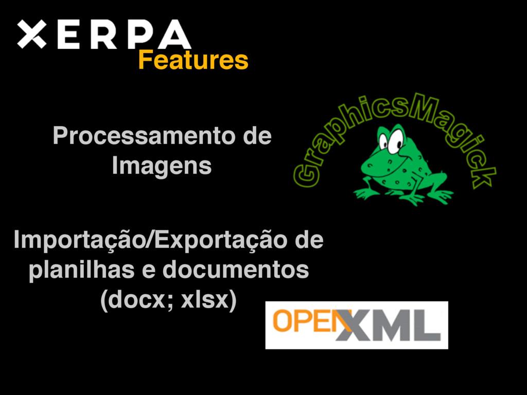 Features Processamento de Imagens Importação/E...