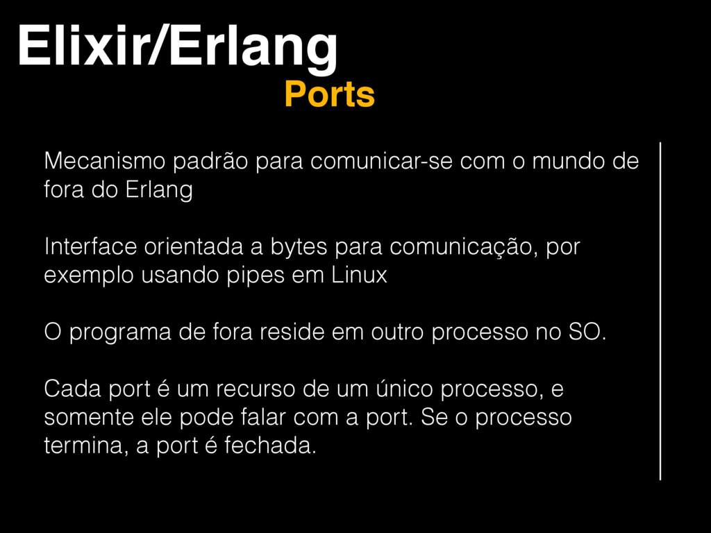 Elixir/Erlang Ports Mecanismo padrão para comun...