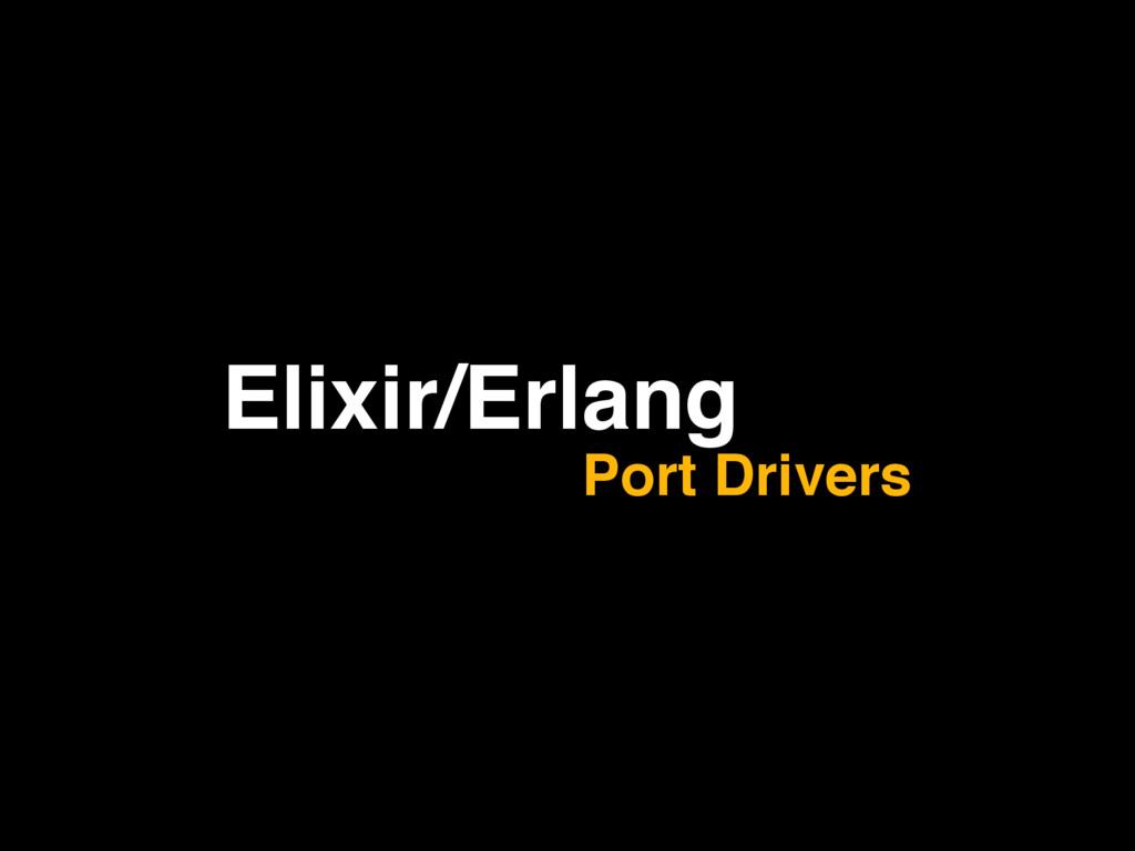 Elixir/Erlang Port Drivers