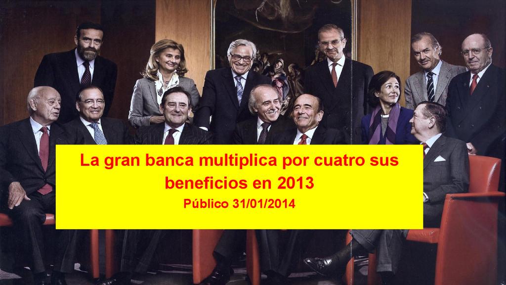 La gran banca multiplica por cuatro sus benefic...