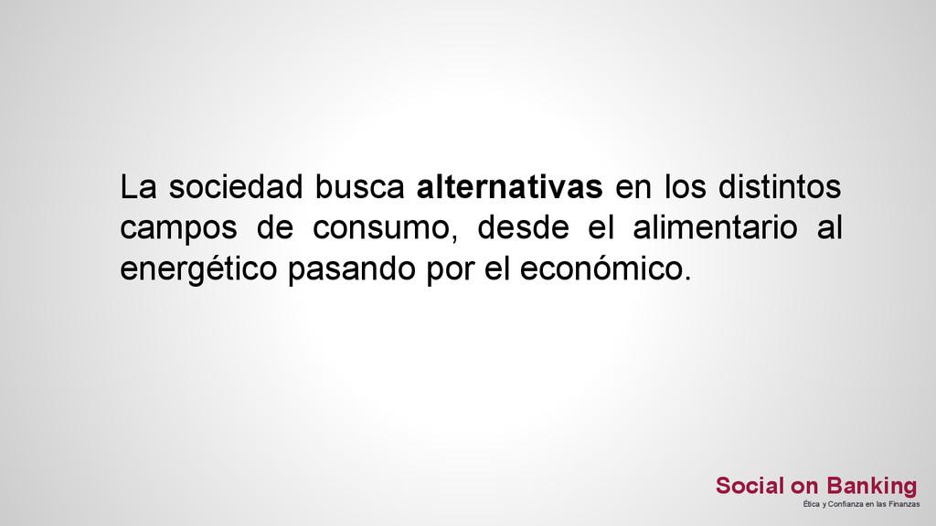 La sociedad busca alternativas en los distintos...