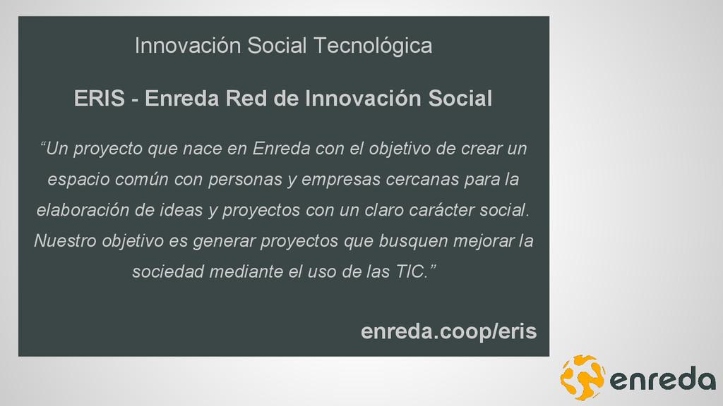 Innovación Social Tecnológica ERIS - Enreda Red...
