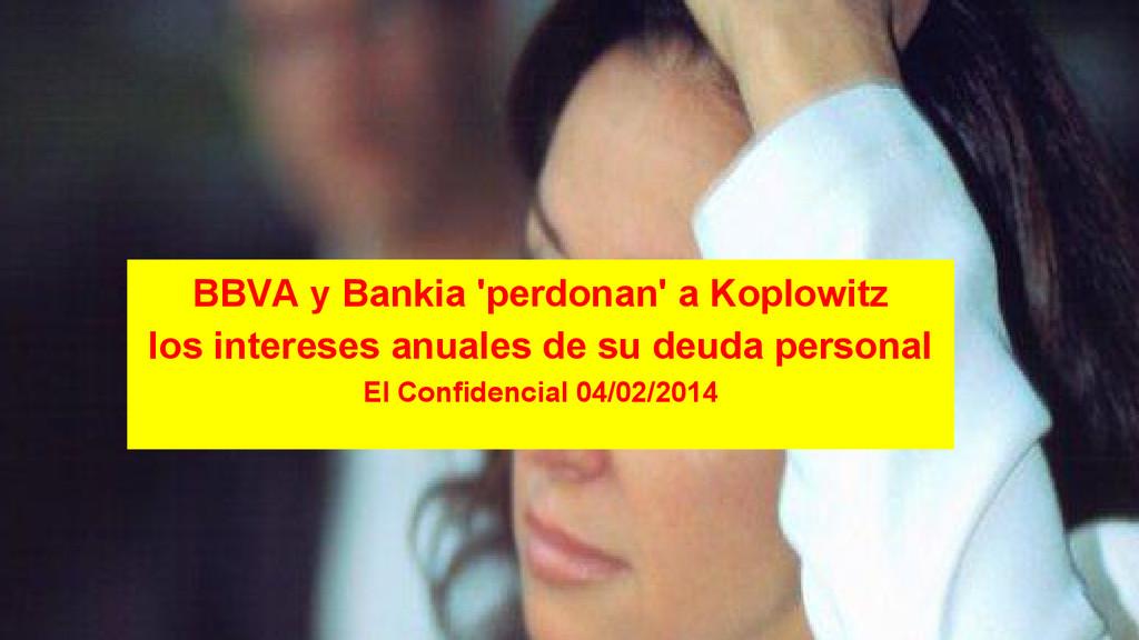 BBVA y Bankia 'perdonan' a Koplowitz los intere...