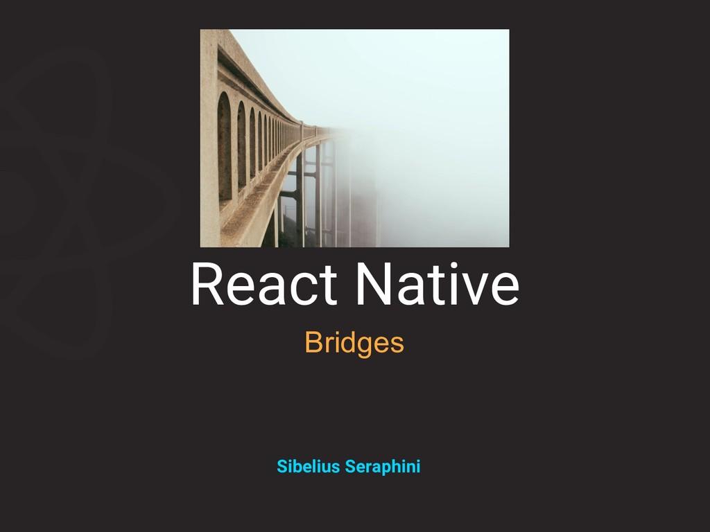 React Native Bridges Sibelius Seraphini