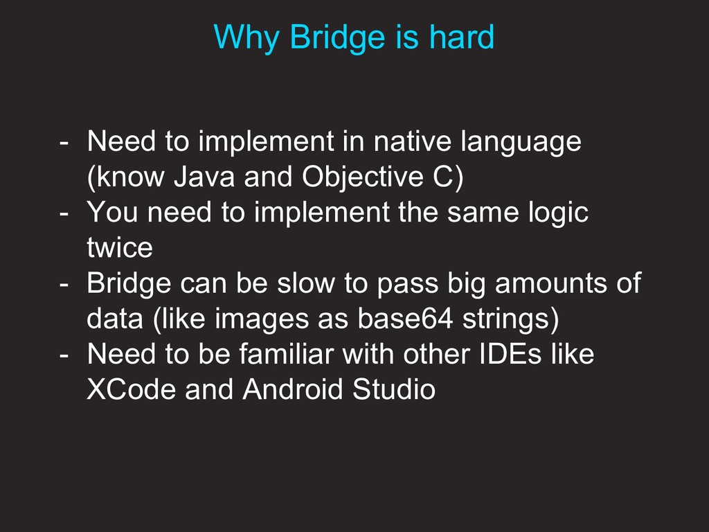 Why Bridge is hard - Need to implement in nativ...