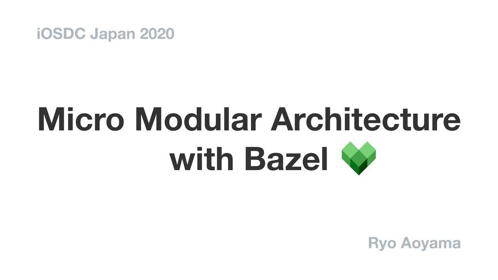 Micro Modular Architecture with Bazel Ryo Aoyam...