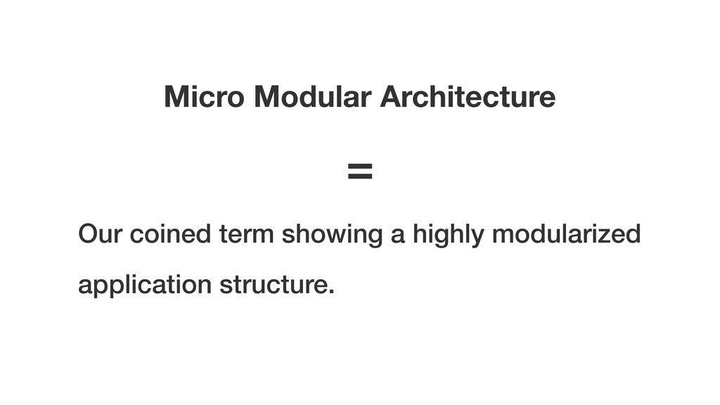 Micro Modular Architecture Our coined term show...