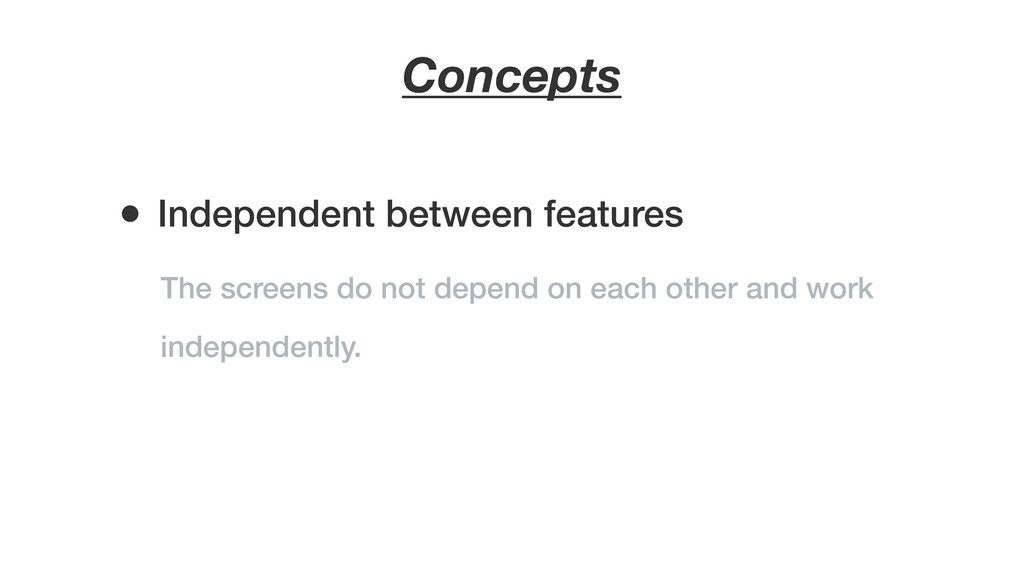 Concepts The screens do not depend on each othe...