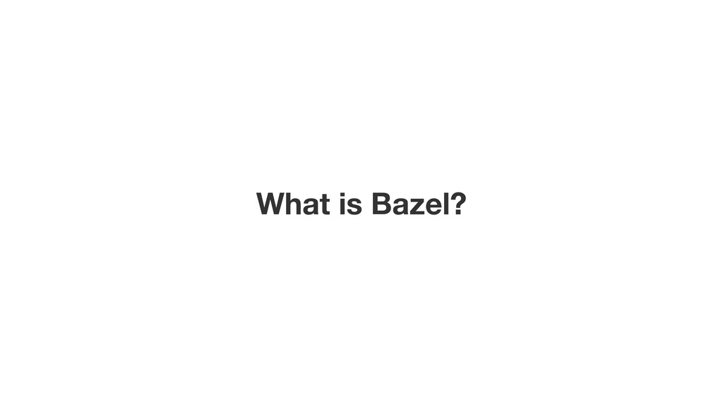 What is Bazel?