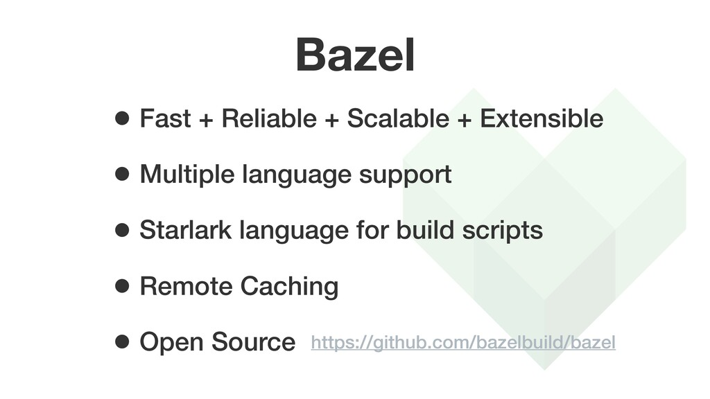 Bazel • Fast + Reliable + Scalable + Extensible...