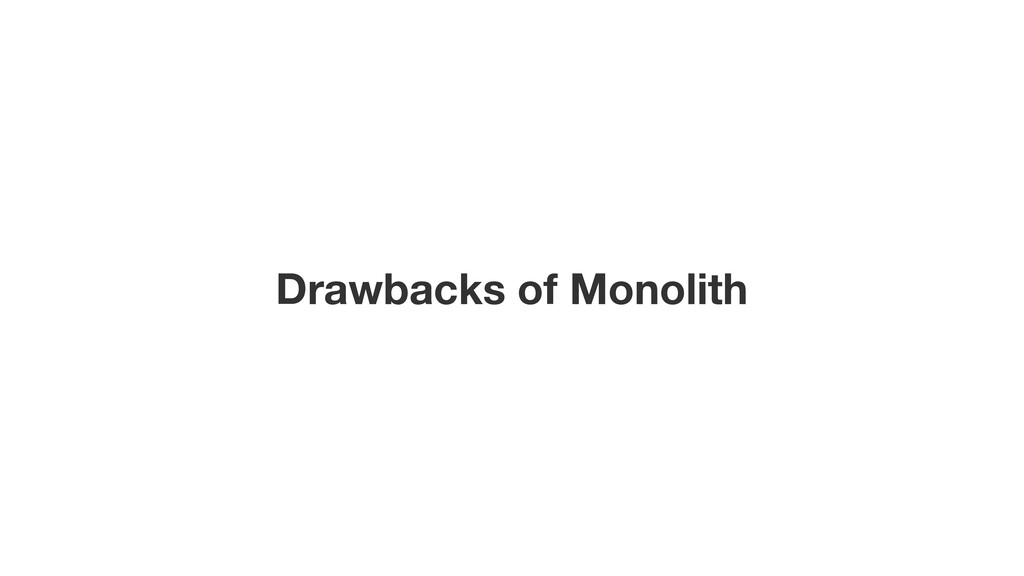 Drawbacks of Monolith