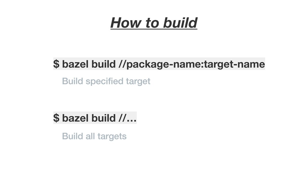 How to build $ bazel build //… Build all target...
