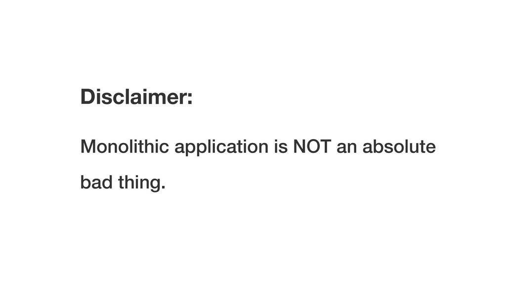 Disclaimer: Monolithic application is NOT an ab...